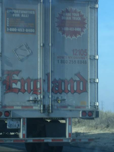 One of several England trucks we saw around Bakersfield. After Googling the company, I found out they're based in Utah and pretty much have nothing to do with England the country. Sadness.